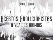 Filósofa Sônia T. Felipe lança livro 'Acertos abolicionistas: a vez dos animais'